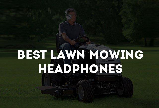 Best lawn mowing headphones